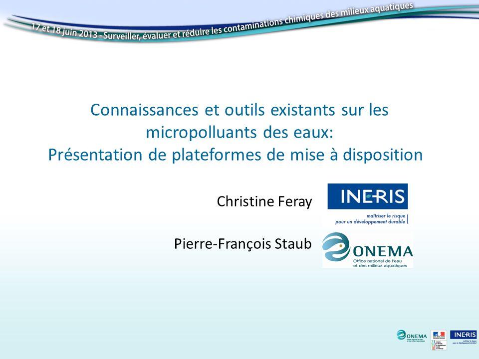 Connaissances et outils existants sur les micropolluants des eaux: Présentation de plateformes de mise à disposition Christine Feray Pierre-François Staub