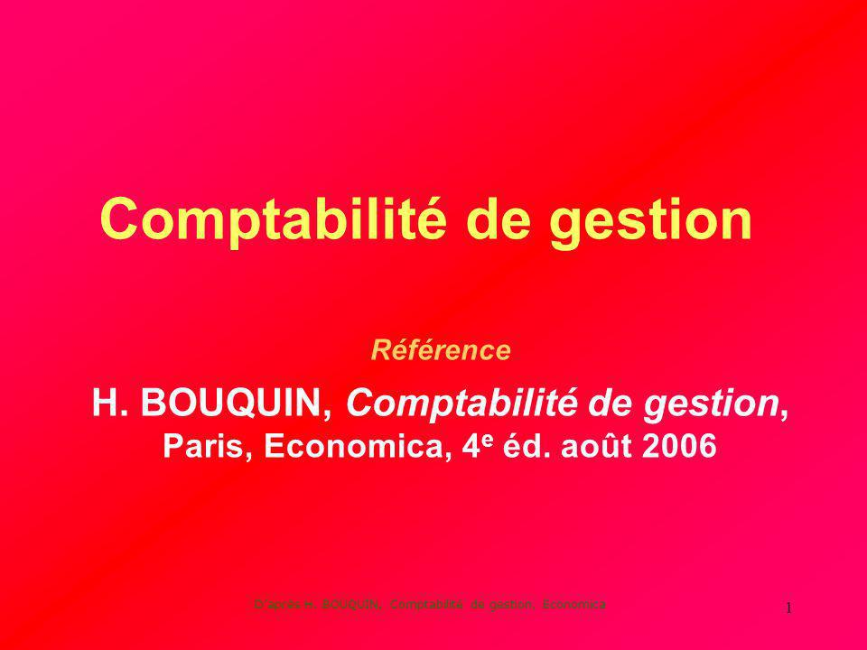Daprès H. BOUQUIN, Comptabilité de gestion, Economica 1 Comptabilité de gestion Référence H. BOUQUIN, Comptabilité de gestion, Paris, Economica, 4 e é