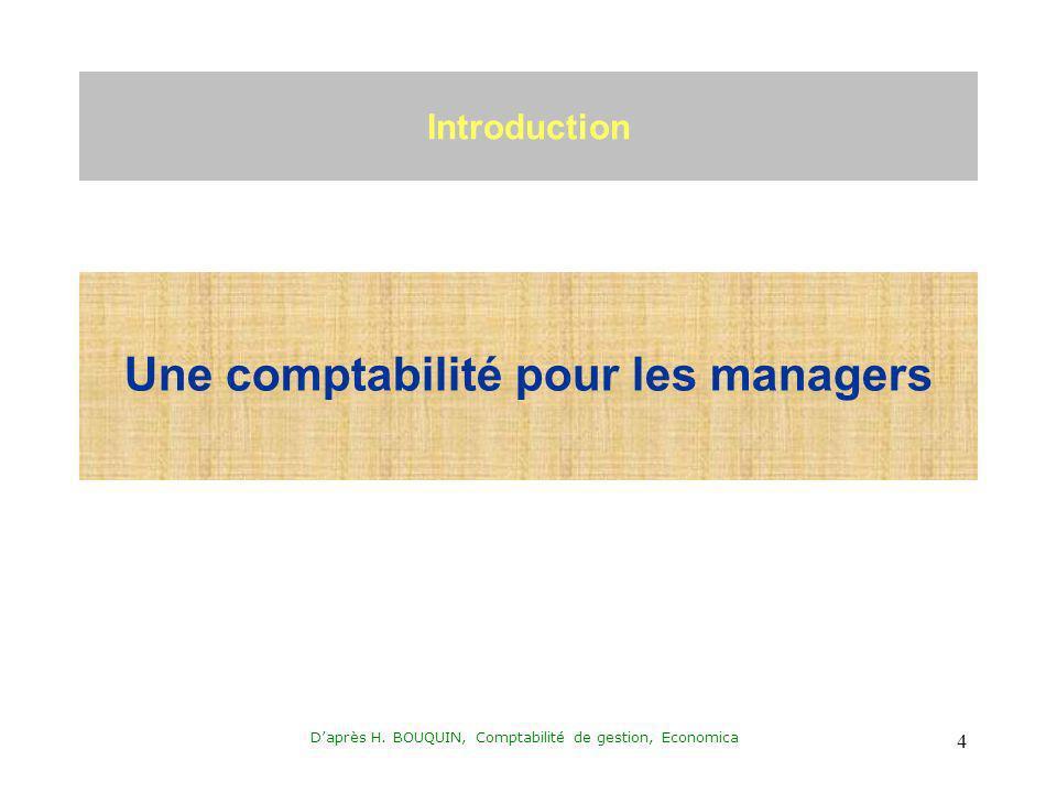 Daprès H. BOUQUIN, Comptabilité de gestion, Economica 4 Introduction Une comptabilité pour les managers