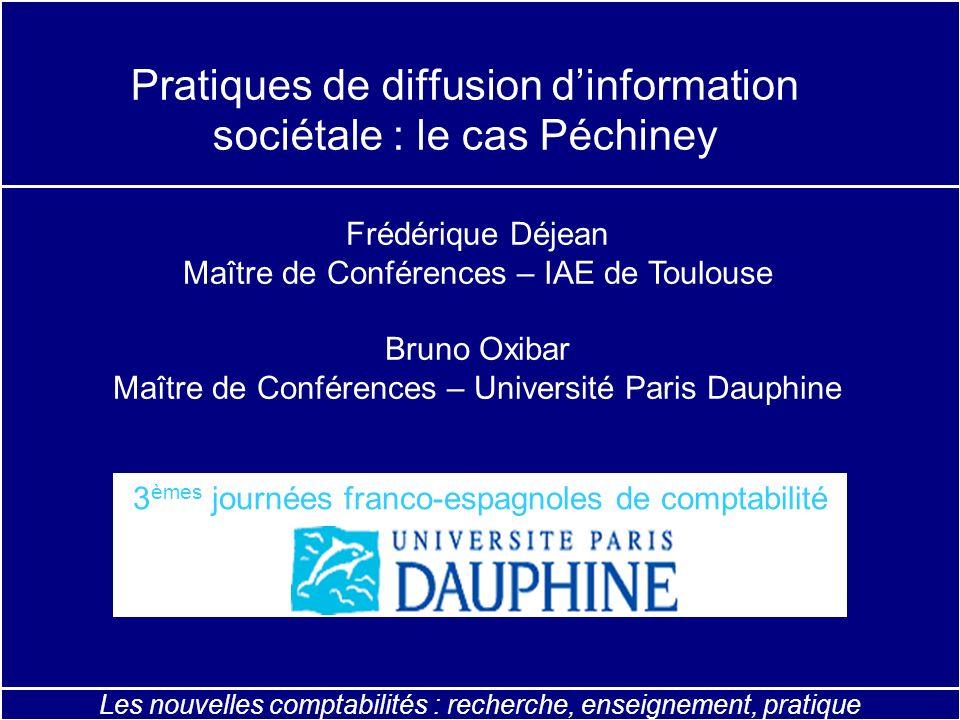 Les nouvelles comptabilités : recherche, enseignement, pratique Pratiques de diffusion dinformation sociétale : le cas Péchiney Frédérique Déjean Maît