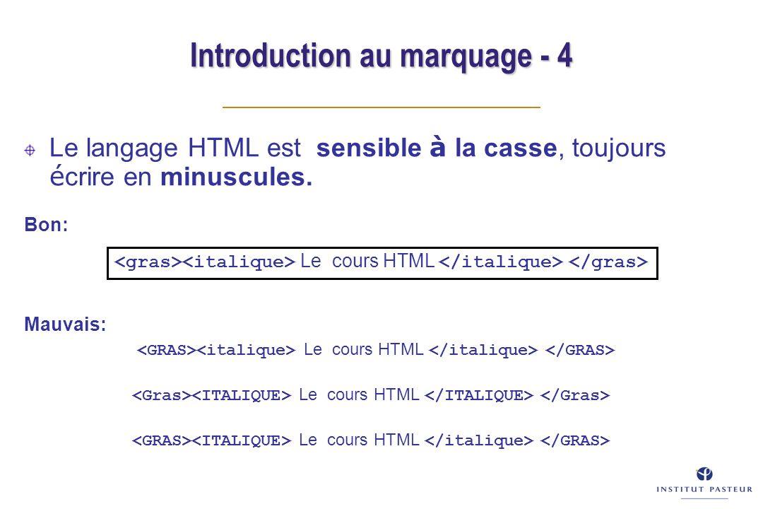 Introduction au marquage - 4 Le langage HTML est sensible à la casse, toujours é crire en minuscules. Bon: Mauvais: Le cours HTML
