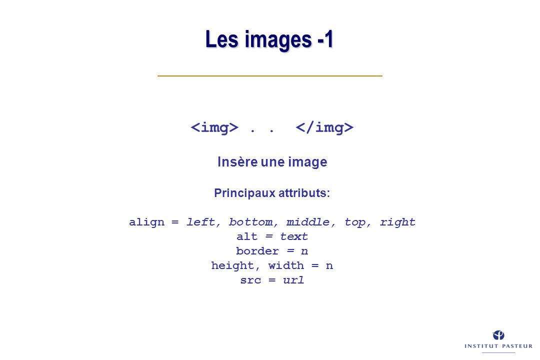 Les images -1.. Insère une image Principaux attributs: align = left, bottom, middle, top, right alt = text border = n height, width = n src = url