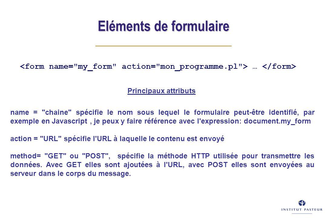 Eléments de formulaire … Principaux attributs name =