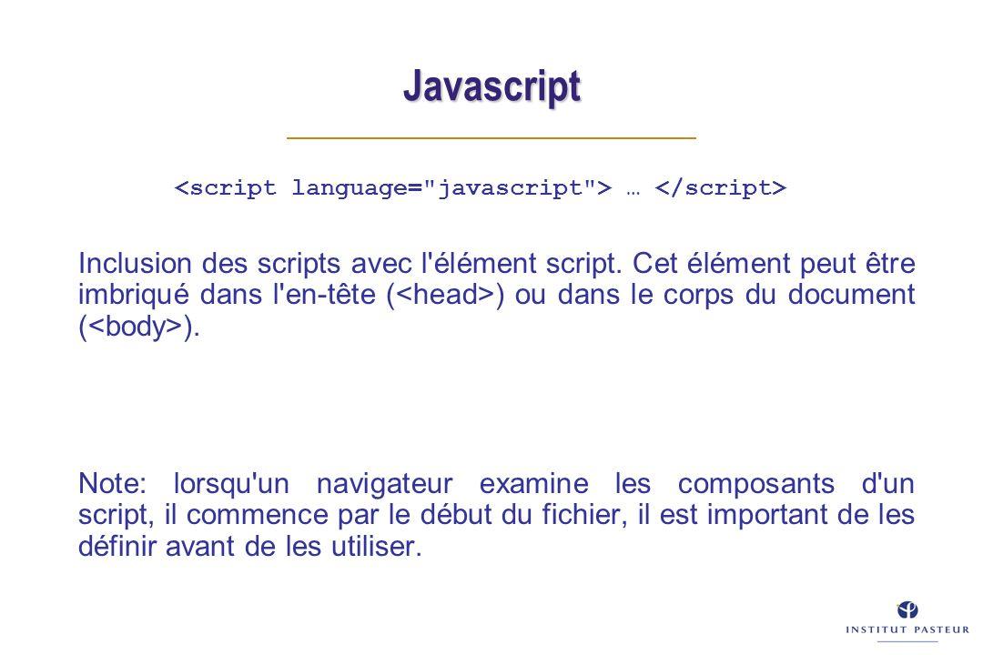 Javascript … Inclusion des scripts avec l'élément script. Cet élément peut être imbriqué dans l'en-tête ( ) ou dans le corps du document ( ). Note: lo