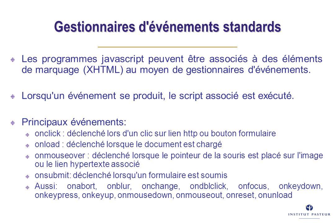 Gestionnaires d événements standards Les programmes javascript peuvent être associés à des éléments de marquage (XHTML) au moyen de gestionnaires d événements.