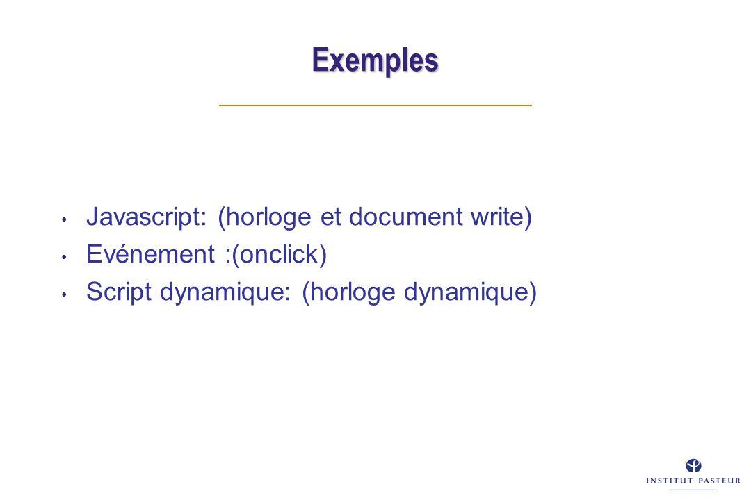 Exemples Javascript: (horloge et document write) Evénement :(onclick) Script dynamique: (horloge dynamique)