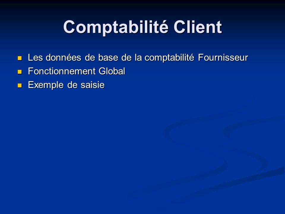 Comptabilité Client Les données de base de la comptabilité Fournisseur Les données de base de la comptabilité Fournisseur Fonctionnement Global Foncti