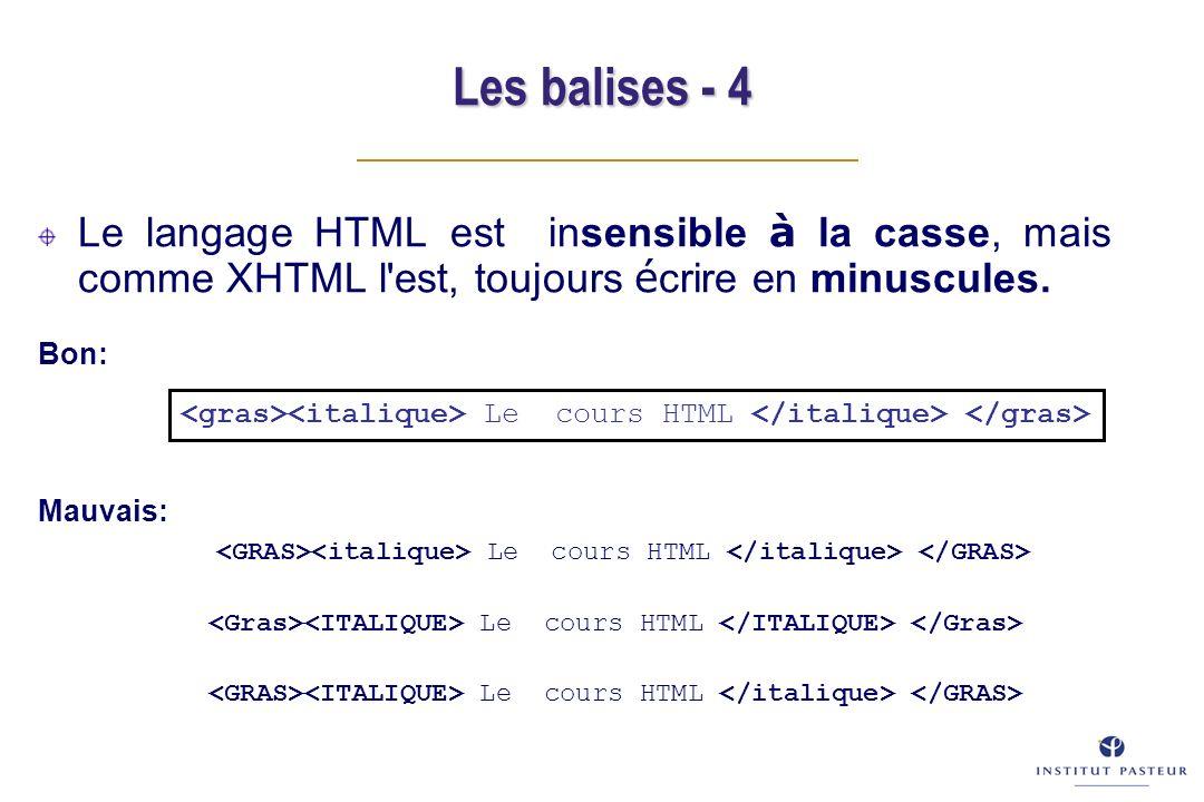 Les balises - 4 Le langage HTML est insensible à la casse, mais comme XHTML l est, toujours é crire en minuscules.