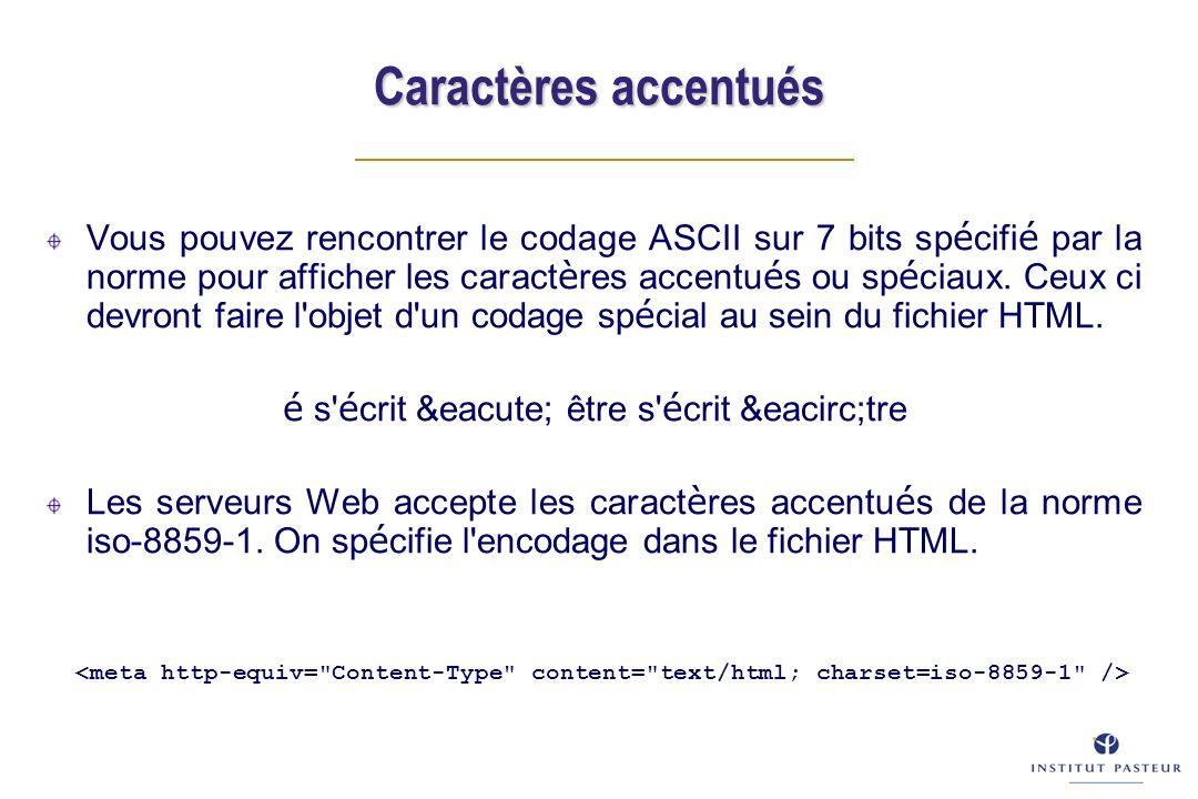 Caractères accentués Vous pouvez rencontrer le codage ASCII sur 7 bits sp é cifi é par la norme pour afficher les caract è res accentu é s ou sp é ciaux.