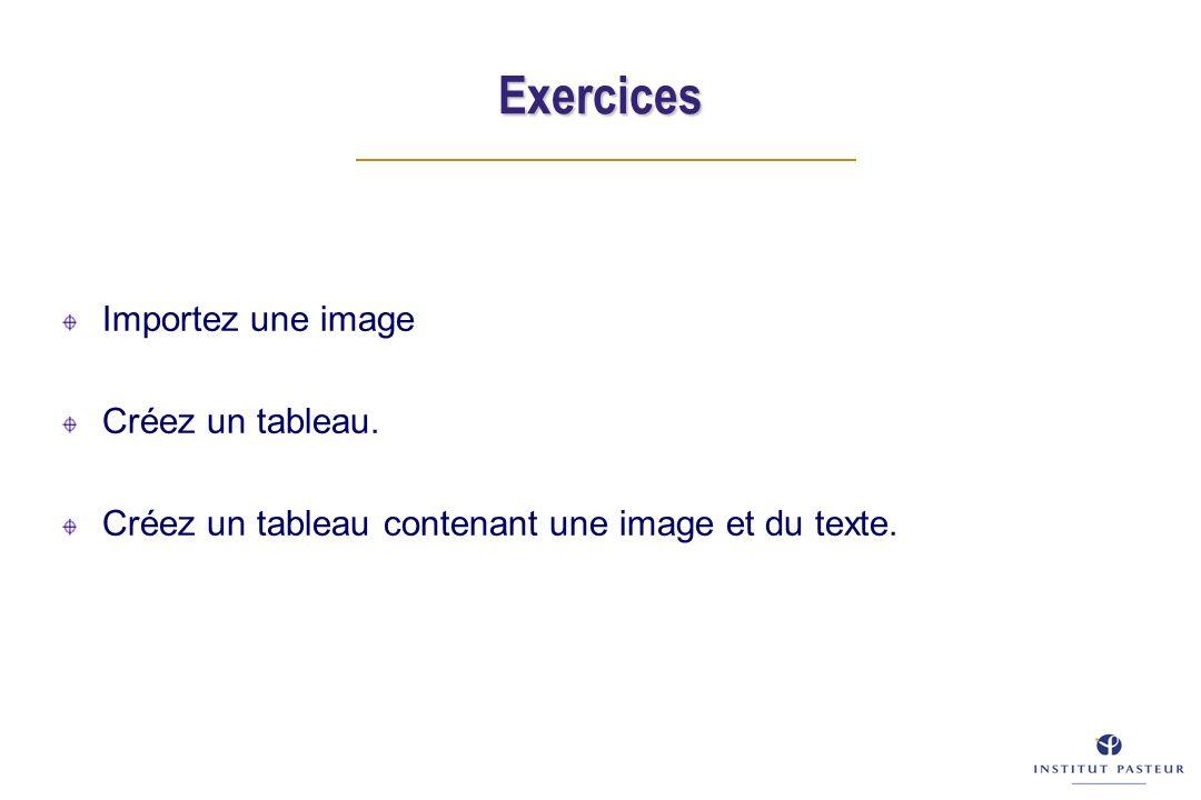 Exercices Importez une image Créez un tableau. Créez un tableau contenant une image et du texte.