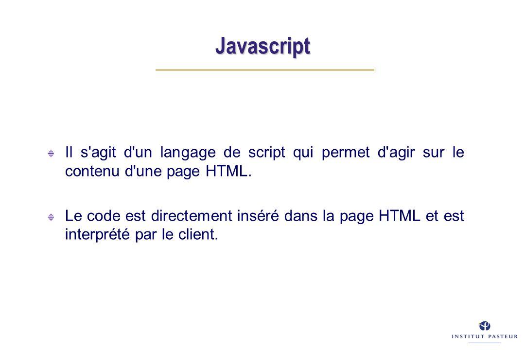 Javascript Il s agit d un langage de script qui permet d agir sur le contenu d une page HTML.