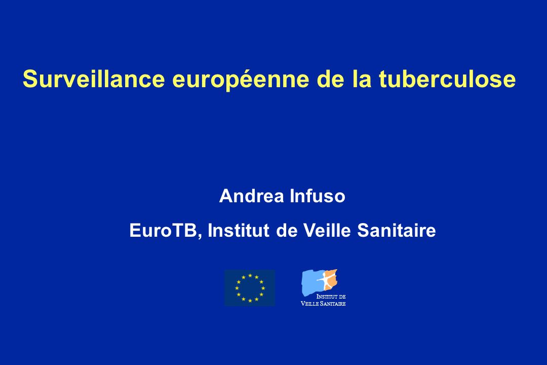 Surveillance européenne de la tuberculose Andrea Infuso EuroTB, Institut de Veille Sanitaire I NSTITUT DE V EILLE S ANITAIRE