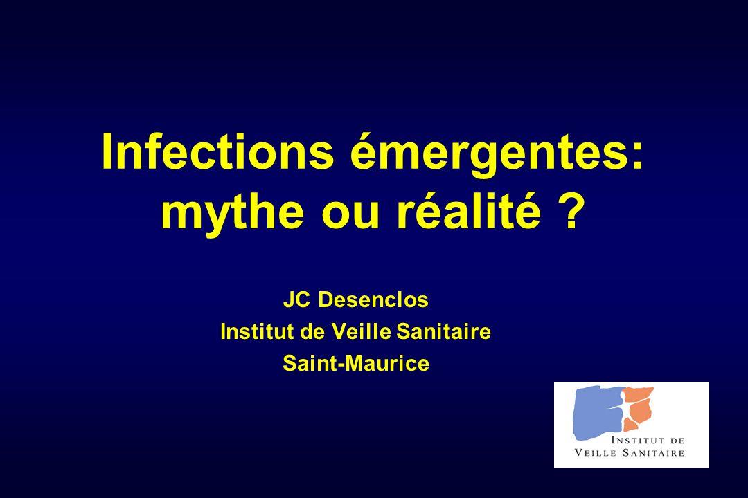 Infections émergentes: mythe ou réalité ? JC Desenclos Institut de Veille Sanitaire Saint-Maurice