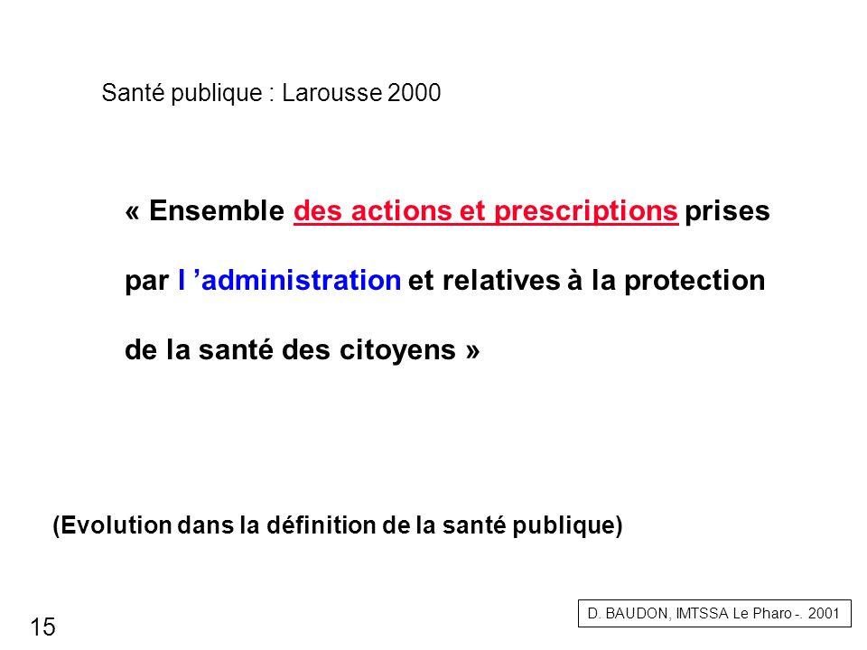« Ensemble des actions et prescriptions prises par l administration et relatives à la protection de la santé des citoyens » D. BAUDON, IMTSSA Le Pharo