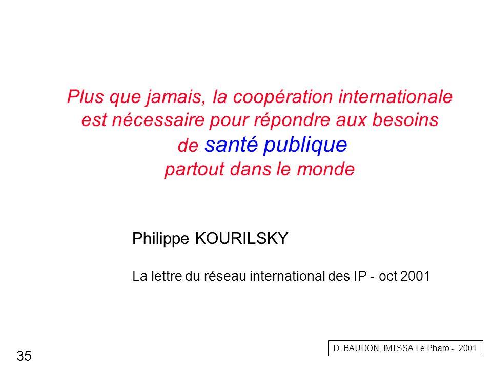 Plus que jamais, la coopération internationale est nécessaire pour répondre aux besoins de santé publique partout dans le monde Philippe KOURILSKY La