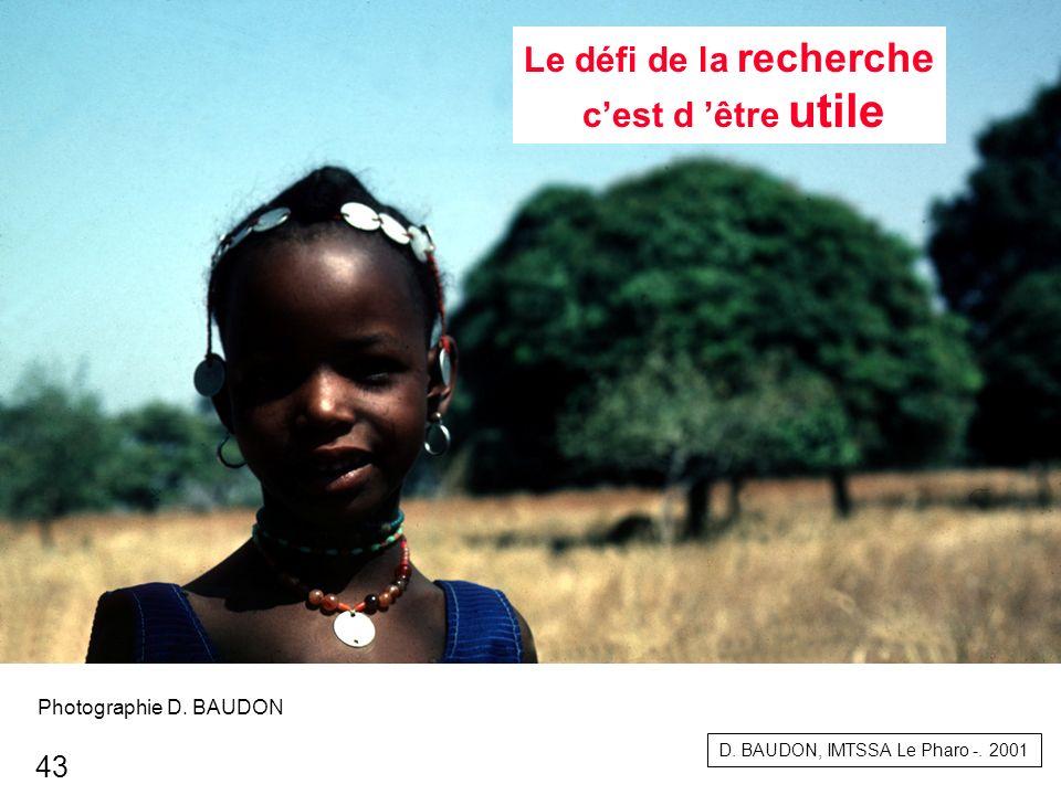Le défi de la recherche cest d être utile D. BAUDON, IMTSSA Le Pharo -. 2001 Photographie D. BAUDON 43