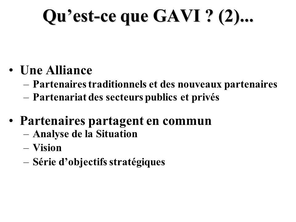 Quest-ce que GAVI ? (2)... Une Alliance –Partenaires traditionnels et des nouveaux partenaires –Partenariat des secteurs publics et privés Partenaires