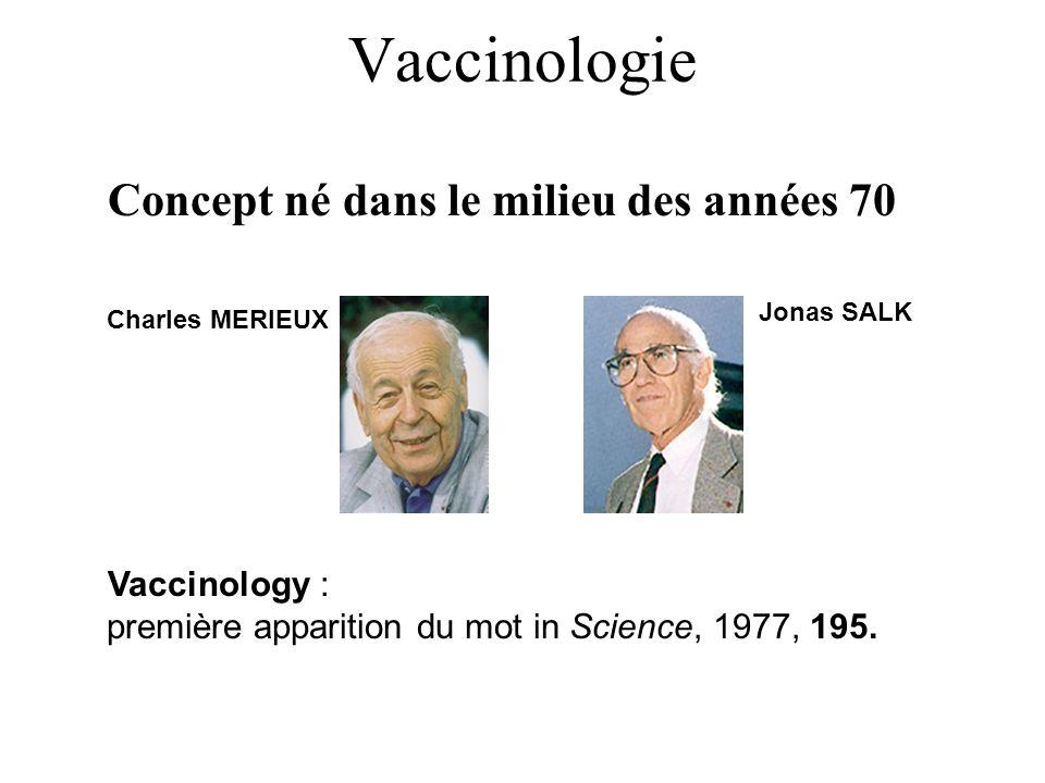 Concept né dans le milieu des années 70 Vaccinologie Vaccinology : première apparition du mot in Science, 1977, 195. Charles MERIEUX Jonas SALK