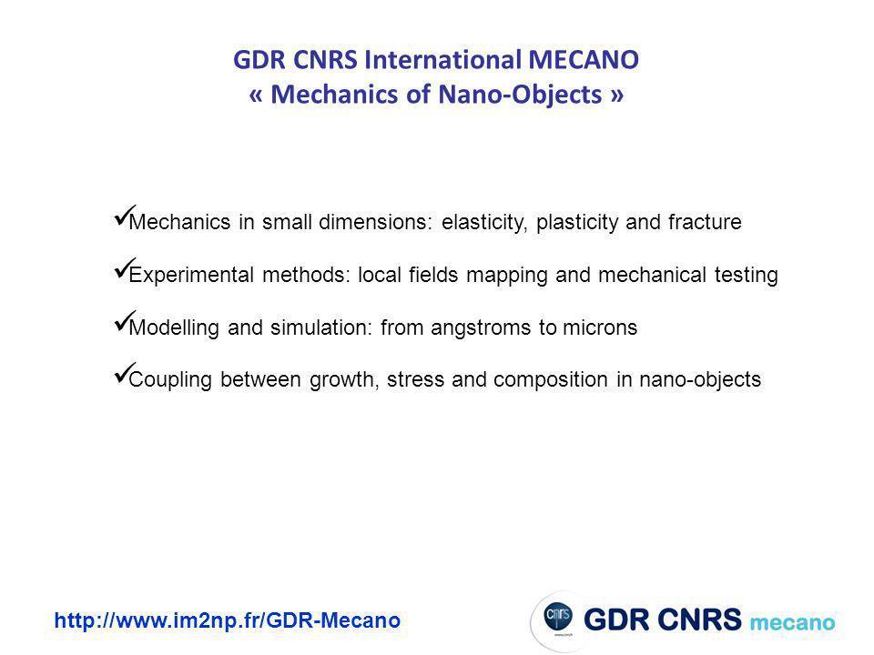 http://www.im2np.fr/GDR-Mecano GDR CNRS International MECANO « Mechanics of Nano-Objects » Gerhard Dehm et al.