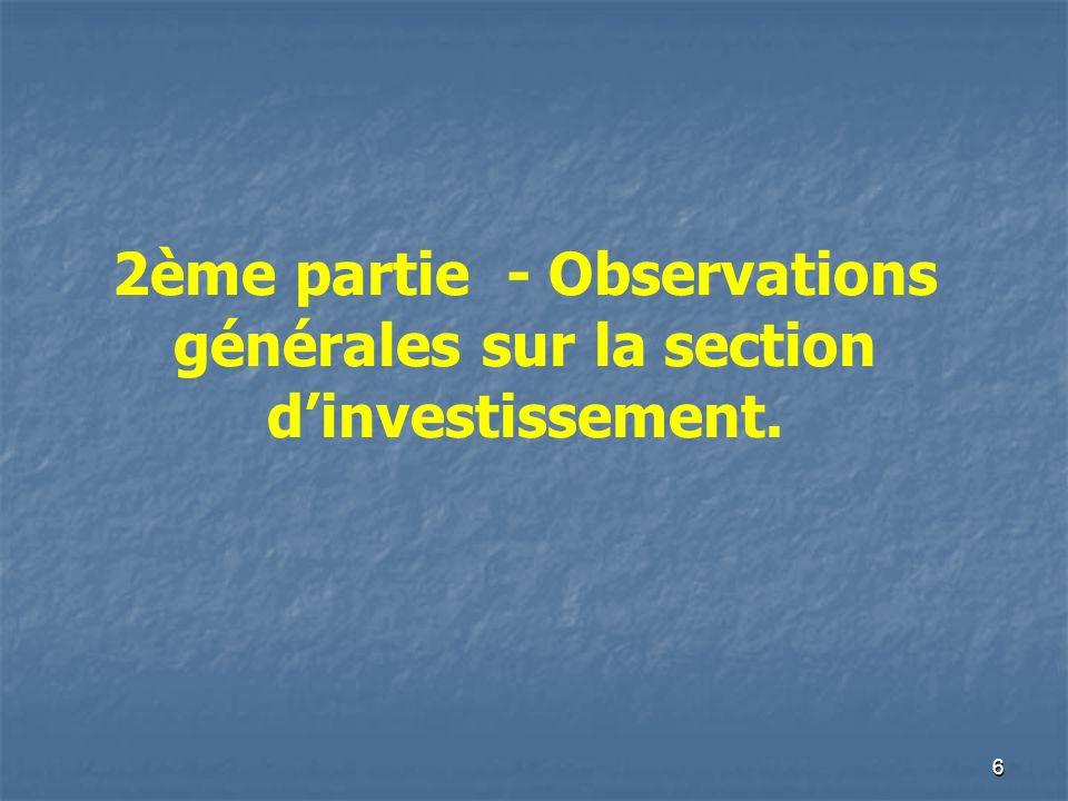 6 2ème partie - Observations générales sur la section dinvestissement.
