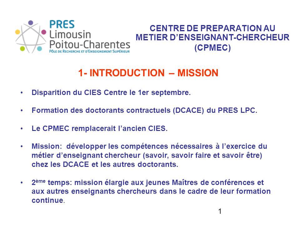 1 CENTRE DE PREPARATION AU METIER DENSEIGNANT-CHERCHEUR (CPMEC) 1- INTRODUCTION – MISSION Disparition du CIES Centre le 1er septembre.