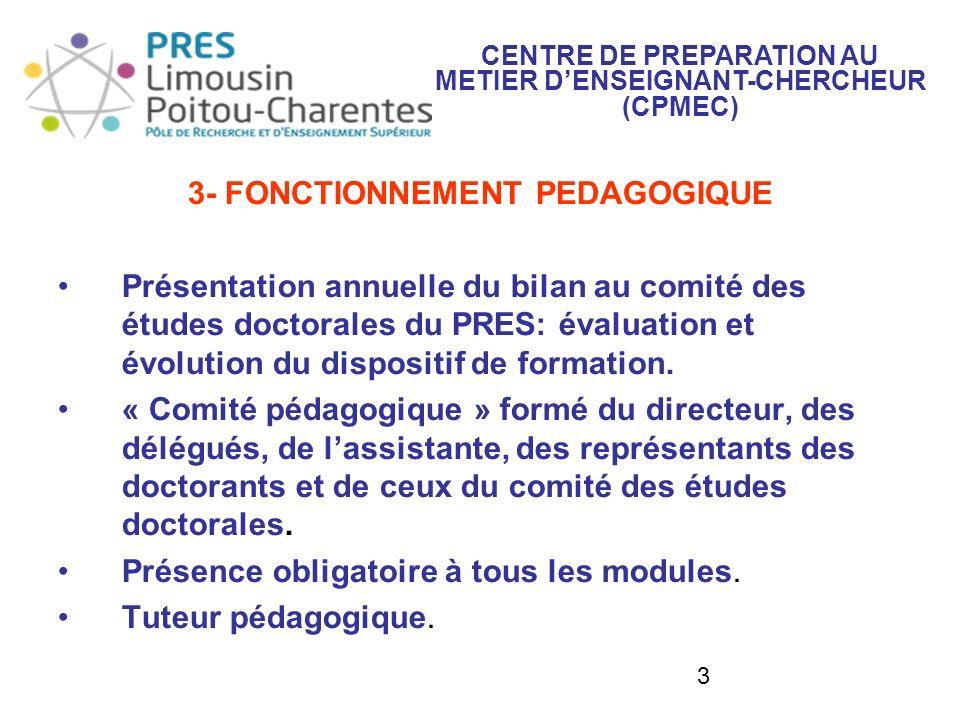 3 3- FONCTIONNEMENT PEDAGOGIQUE Présentation annuelle du bilan au comité des études doctorales du PRES: évaluation et évolution du dispositif de forma