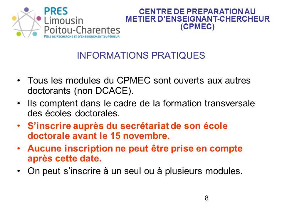 8 INFORMATIONS PRATIQUES Tous les modules du CPMEC sont ouverts aux autres doctorants (non DCACE). Ils comptent dans le cadre de la formation transver