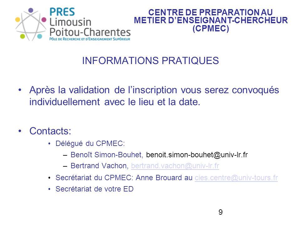 9 INFORMATIONS PRATIQUES Après la validation de linscription vous serez convoqués individuellement avec le lieu et la date. Contacts: Délégué du CPMEC