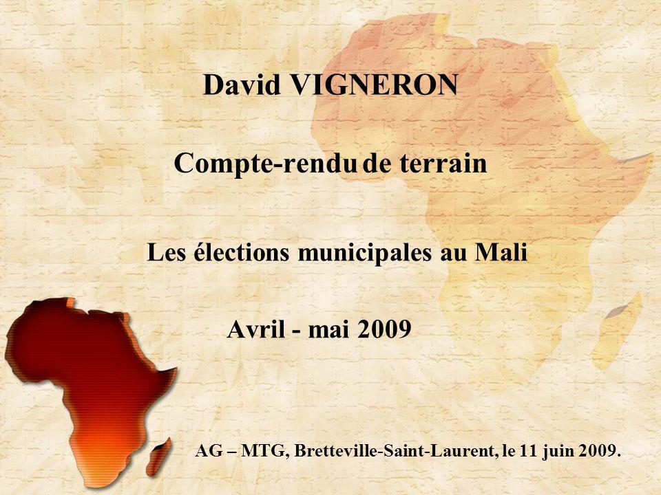 Compte-rendu de terrain Les élections municipales au Mali Avril - mai 2009 AG – MTG, Bretteville-Saint-Laurent, le 11 juin 2009.