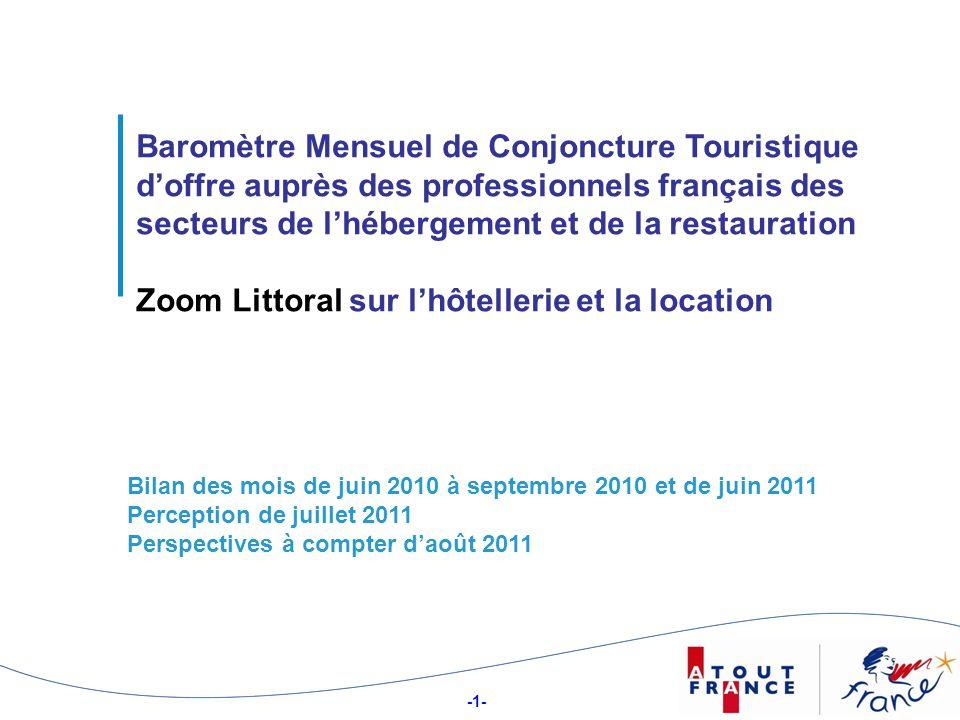 -1- 1 Baromètre Mensuel de Conjoncture Touristique doffre auprès des professionnels français des secteurs de lhébergement et de la restauration Zoom Littoral sur lhôtellerie et la location Bilan des mois de juin 2010 à septembre 2010 et de juin 2011 Perception de juillet 2011 Perspectives à compter daoût 2011
