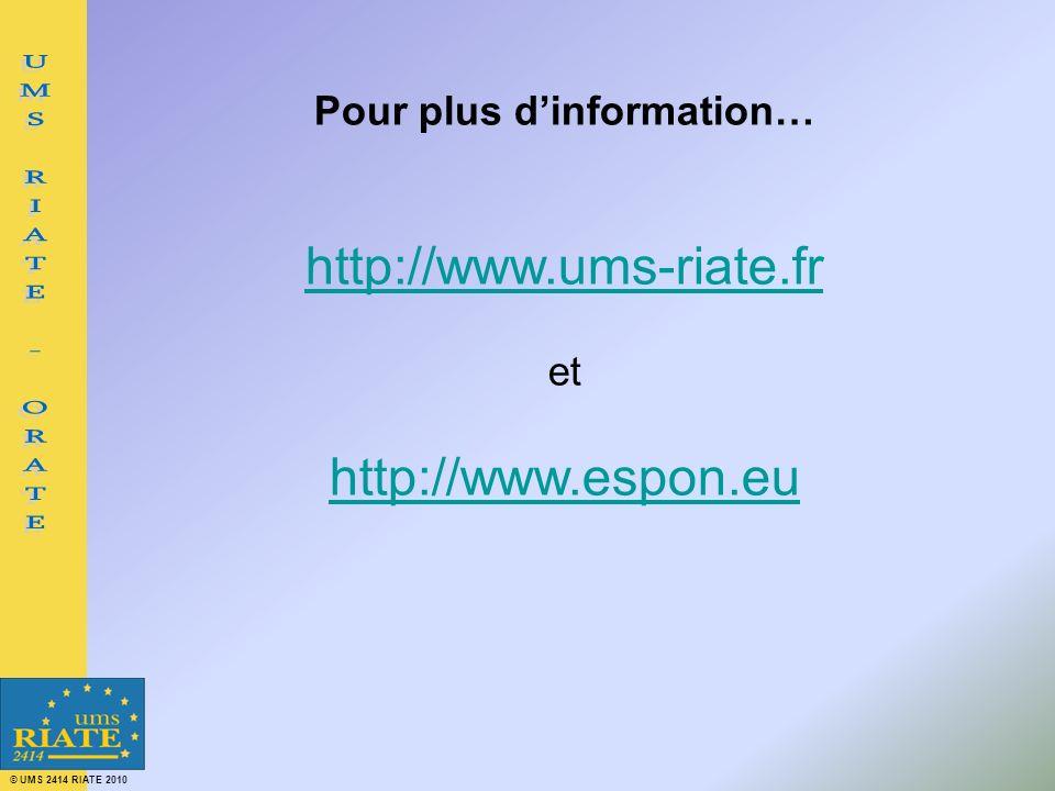 © UMS 2414 RIATE 2010 Pour plus dinformation… http://www.ums-riate.fr et http://www.espon.eu
