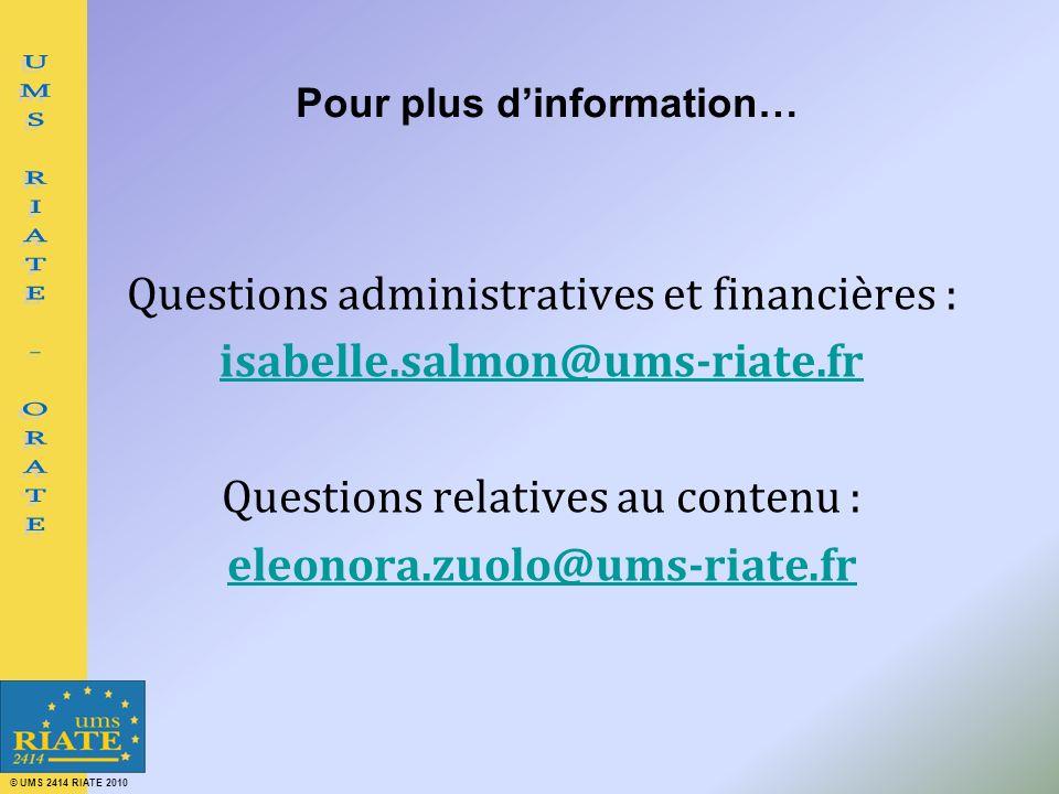 © UMS 2414 RIATE 2010 Pour plus dinformation… Questions administratives et financières : isabelle.salmon@ums-riate.fr Questions relatives au contenu : eleonora.zuolo@ums-riate.fr