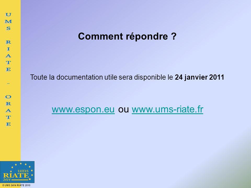 © UMS 2414 RIATE 2010 Comment répondre ? Toute la documentation utile sera disponible le 24 janvier 2011 www.espon.euwww.espon.eu ou www.ums-riate.frw