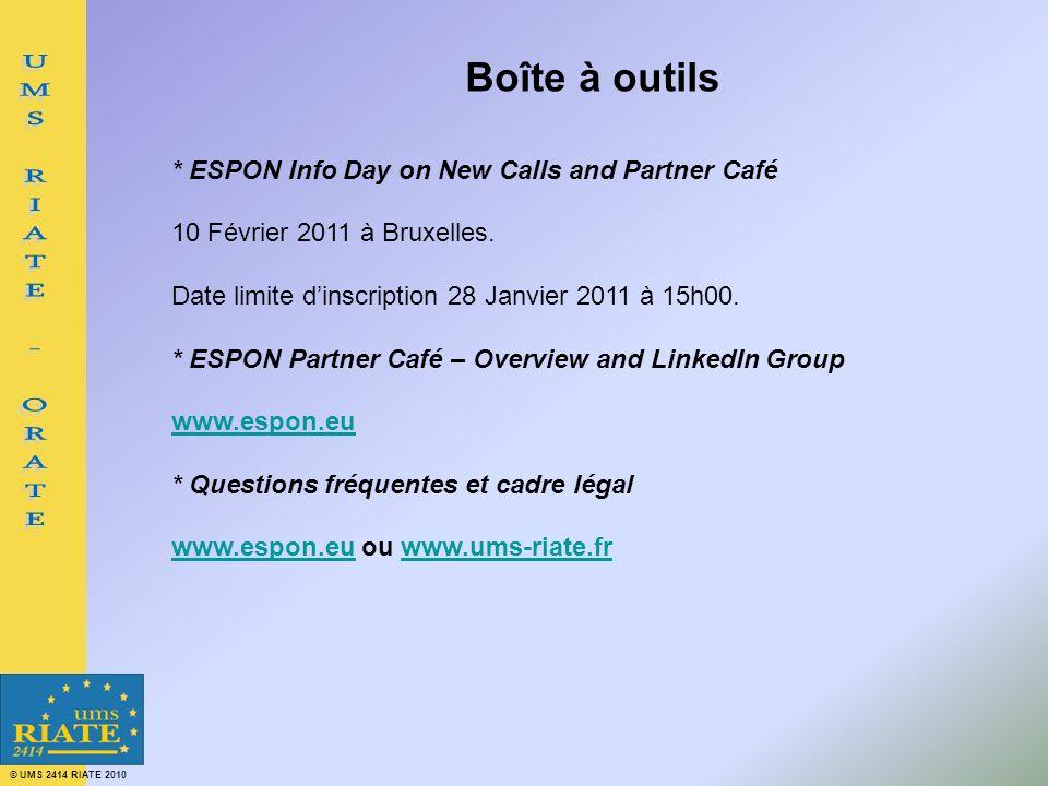 © UMS 2414 RIATE 2010 Boîte à outils * ESPON Info Day on New Calls and Partner Café 10 Février 2011 à Bruxelles. Date limite dinscription 28 Janvier 2