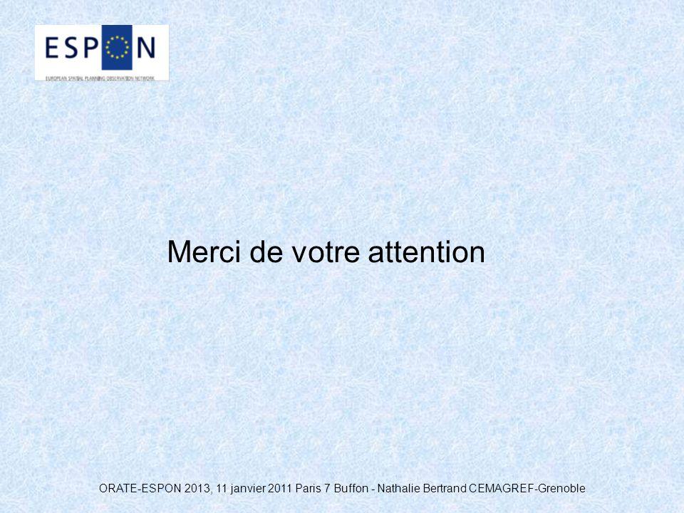 ORATE-ESPON 2013, 11 janvier 2011 Paris 7 Buffon - Nathalie Bertrand CEMAGREF-Grenoble Merci de votre attention