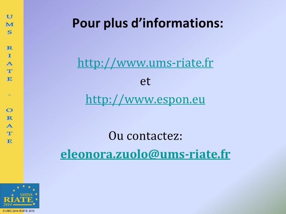 © UMS 2414 RIATE 2010 Pour plus dinformations: http://www.ums-riate.fr et http://www.espon.eu Ou contactez: eleonora.zuolo@ums-riate.fr