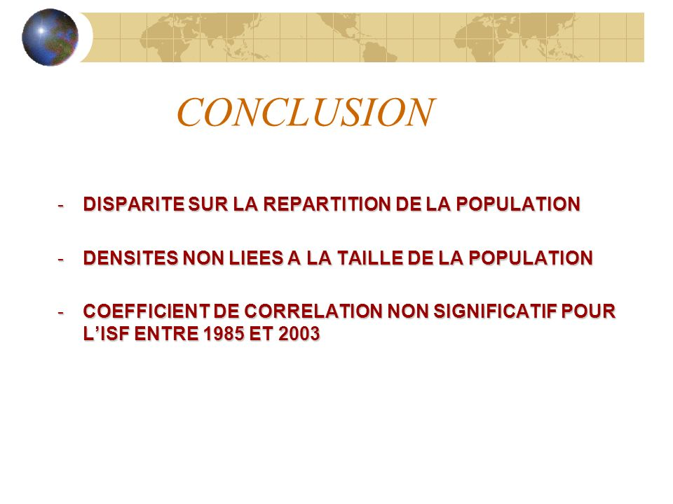 CONCLUSION -DISPARITE SUR LA REPARTITION DE LA POPULATION -DENSITES NON LIEES A LA TAILLE DE LA POPULATION -COEFFICIENT DE CORRELATION NON SIGNIFICATIF POUR LISF ENTRE 1985 ET 2003