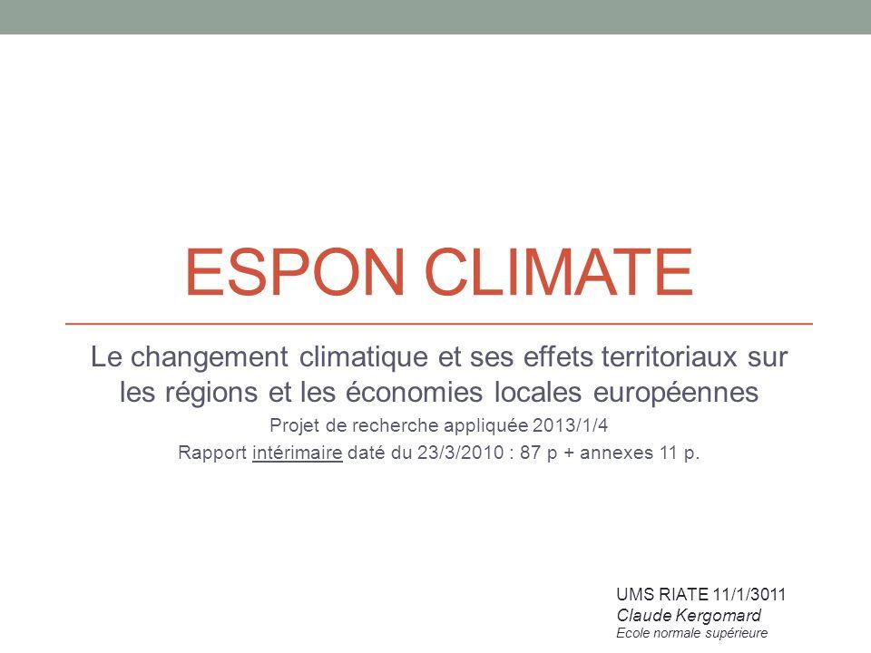 ESPON CLIMATE Le changement climatique et ses effets territoriaux sur les régions et les économies locales européennes Projet de recherche appliquée 2013/1/4 Rapport intérimaire daté du 23/3/2010 : 87 p + annexes 11 p.