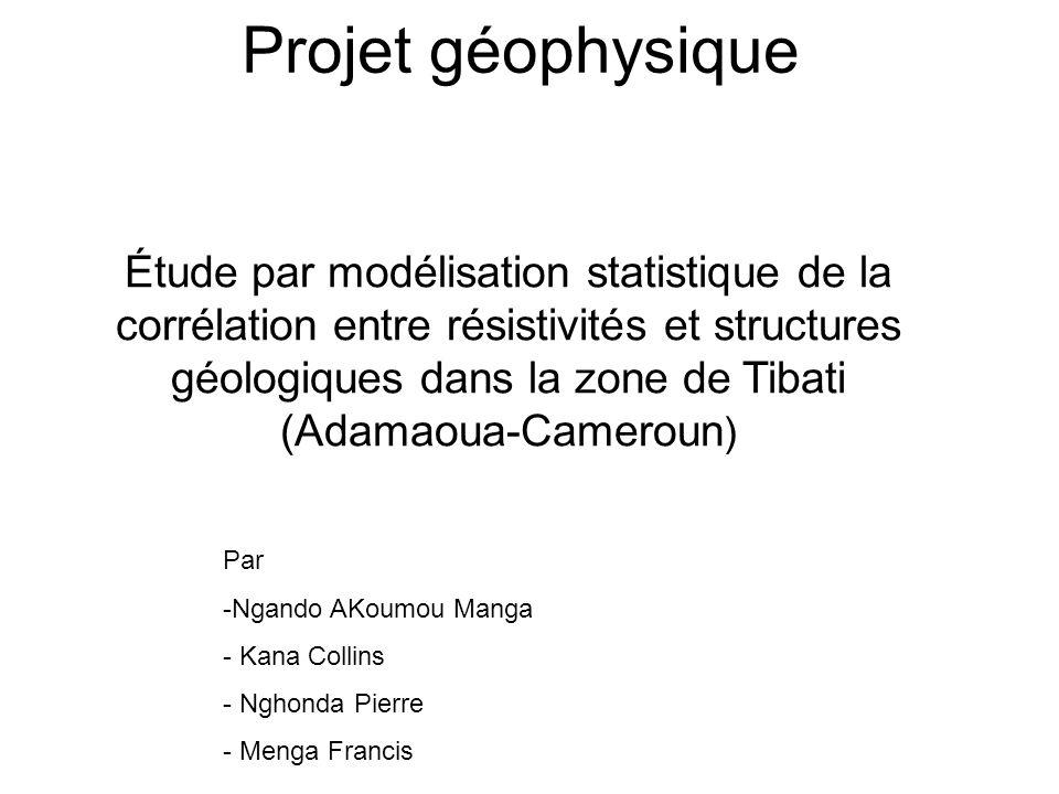 Projet géophysique Par -Ngando AKoumou Manga - Kana Collins - Nghonda Pierre - Menga Francis Étude par modélisation statistique de la corrélation entr