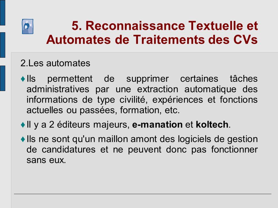 5. Reconnaissance Textuelle et Automates de Traitements des CVs 2.Les automates Ils permettent de supprimer certaines tâches administratives par une e