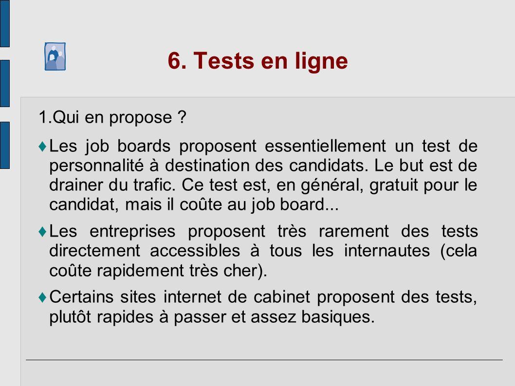 6. Tests en ligne 1.Qui en propose ? Les job boards proposent essentiellement un test de personnalité à destination des candidats. Le but est de drain