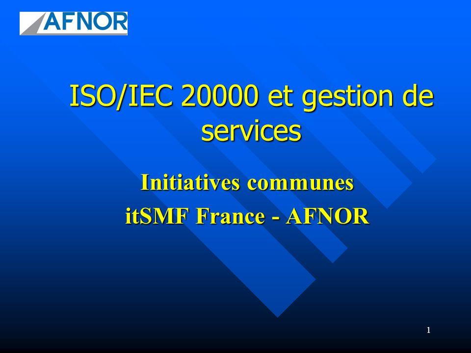 22 GT ISO 20000 / EXPRESSION DE BESOIN Normalisation française et internationale ISO/IEC 20000 Proposer des contributions, propositions et contre-propositions sur les nouveaux développements prévus pour ISO 20000.