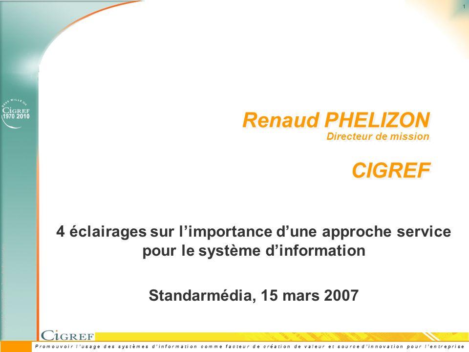 © Copyright Cigref 2007– Tous droits réservés P r o m o u v o i r l u s a g e d e s s y s t è m e s d i n f o r m a t i o n c o m m e f a c t e u r d