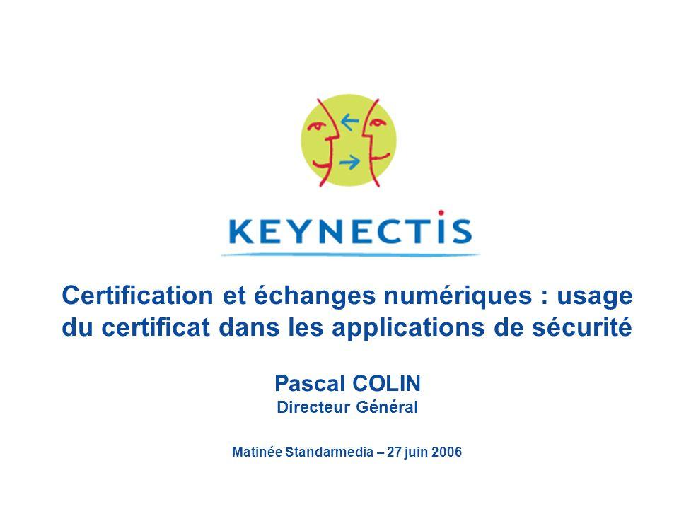 Certification et échanges numériques : usage du certificat dans les applications de sécurité Pascal COLIN Directeur Général Matinée Standarmedia – 27