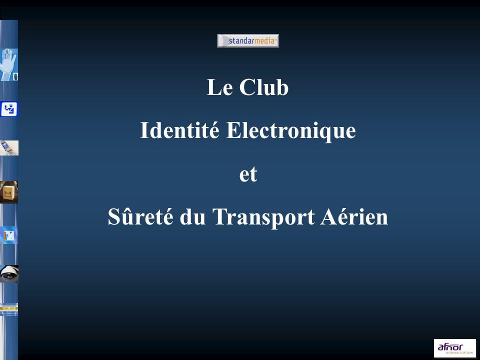 Le Club Sûreté 2009 Le Club Sûreté Le Club Identité Electronique et Sûreté du Transport Aérien