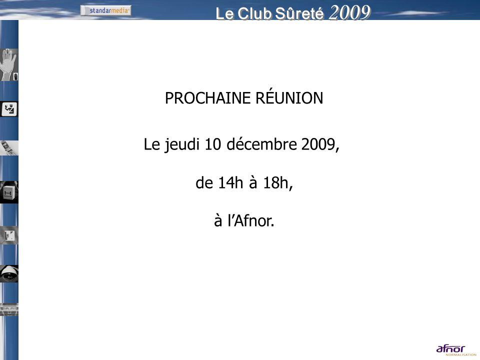 Le Club Sûreté 2009 PROCHAINE RÉUNION Le jeudi 10 décembre 2009, de 14h à 18h, à lAfnor.