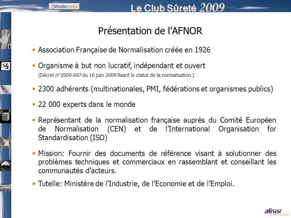 Le Club Sûreté 2009 Association Française de Normalisation créée en 1926 Organisme à but non lucratif, indépendant et ouvert (Décret n°2009-697 du 16