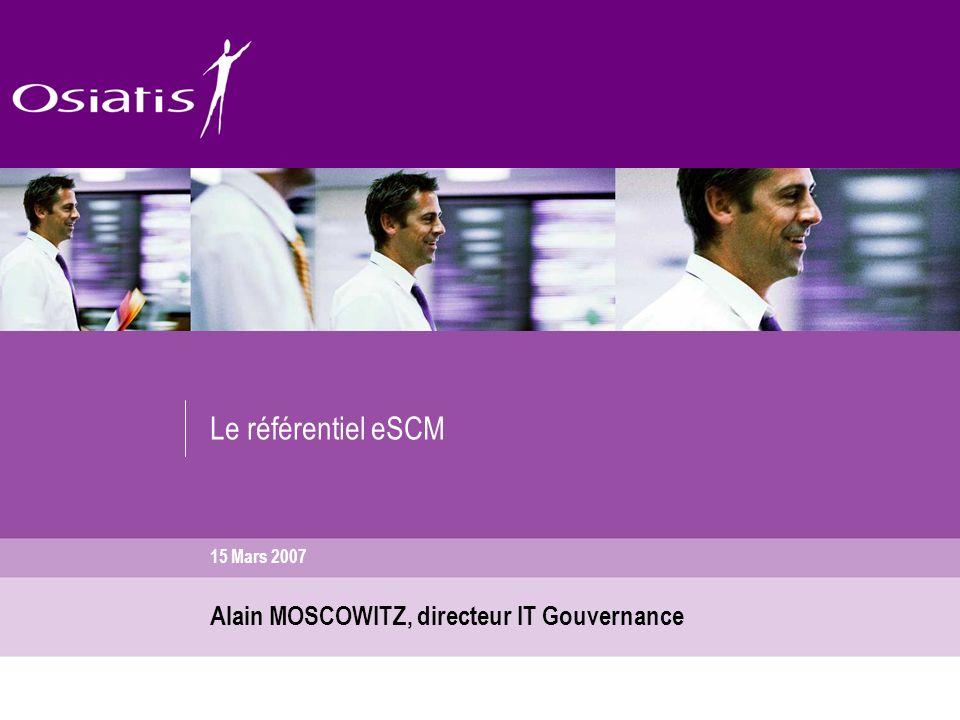 15 Mars 2007 Le référentiel eSCM Alain MOSCOWITZ, directeur IT Gouvernance