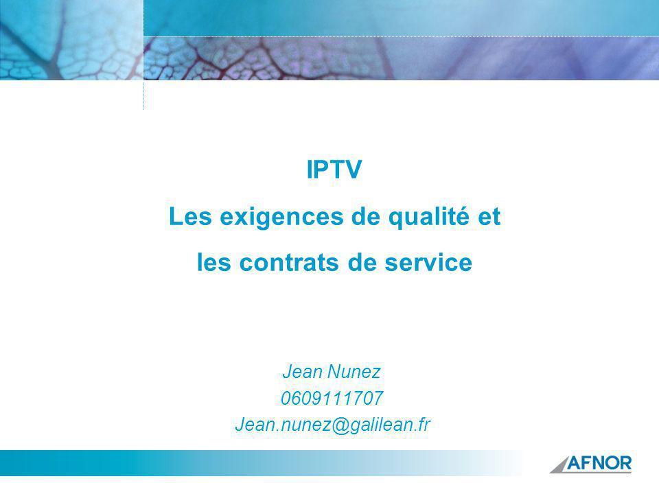 Référence IPTV Les exigences de qualité et les contrats de service Jean Nunez 0609111707 Jean.nunez@galilean.fr