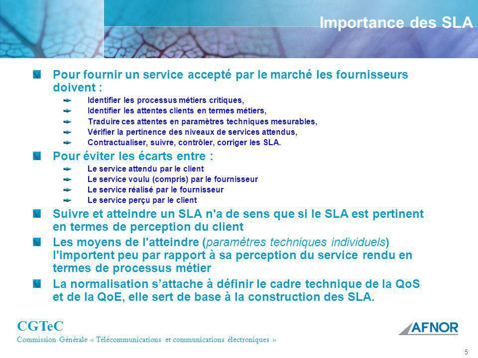 CGTeC Commission Générale « Télécommunications et communications électroniques » 5 Importance des SLA Pour fournir un service accepté par le marché le